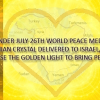 UPDATE - URGENT REMINDER - FOR JULY 26TH - AGARTHIAN CRYSTAL DELIVERED TO ISRAEL/PALESTINE MEDITATION FOR WORLD PEACE